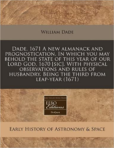 Book Dade, 1671 A new almanack and prognostication. In which you may behold the state of this year of our Lord God, 1670 [sic]. With physical observations ... Being the third from leap-year (1671)