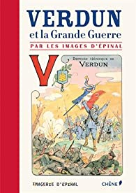 Verdun et la Grande Guerre par  Imagerie d'Épinal