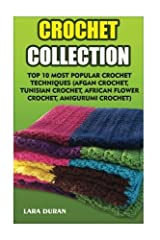 "Getting Your FREE Bonus Download this book, read it to the end and see ""BONUS: Your FREE Gift"" chapter after the conclusion. Crochet Collection: (FREE Bonus Included) Top 10 Most Popular Crochet Techniques (Afgan Crochet, Tunisian Crochet, Af..."