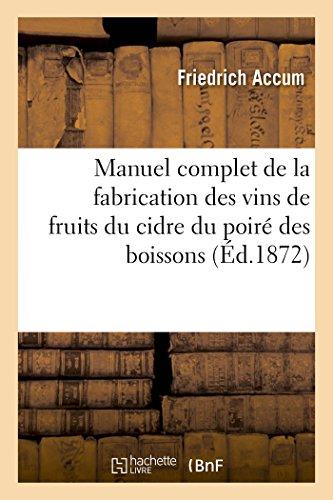 Nouveau Manuel Complet de la Fabrication Des Vins de Fruits Du Cidre Du Poiré (Savoirs Et Traditions) (French Edition)