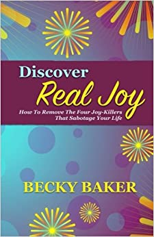 Discover Real Joy: How to Remove the Four Joy-Killers That Sabotage Your Life (Joy Series)