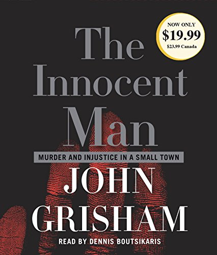 The Innocent Man: Murder and Injustice in a Small Town (John Grisham) (Our Town Audio)