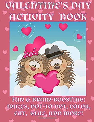 Valentine's Day Activity Book: Fun & Brain-Boosting: Mazes, Dot-to-Dot, Color, Cut, Glue, & More