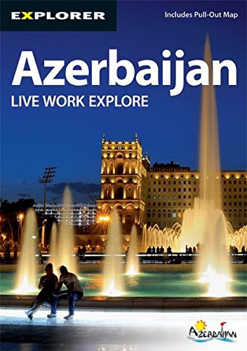 Azerbaijan Complete Residents Guide (Explorer - Residents' Guides)