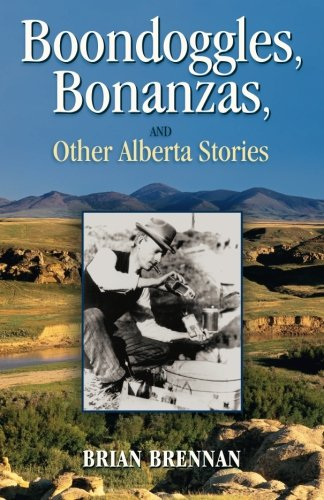 Boondoggles, Bonanzas,: and Other Alberta Stories