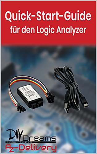 Logic Analyzer - Der offizielle Quick-Start-Guide von AZ-Delivery!: Arduino, Raspberry Pi und Mikrocontroller (German Edition)