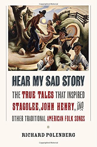 """Book Cover: Hear My Sad Story: The True Tales That Inspired """"Stagolee,"""" """"John Henry,"""" and Other Traditional American Folk Songs"""