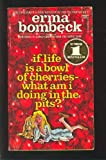 If Life Is a Bowl of Cherries - What Am I Doing in the Pits?, Bombeck, Erma, 0816166137