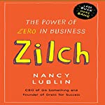 Zilch: The Power of Zero in Business | Nancy Lublin