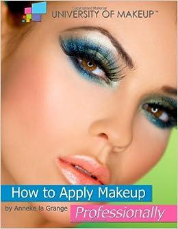How to Apply Makeup Professionally: Mrs Anneke La Grange ...