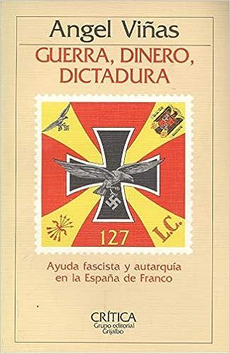 Guerra, dinero, dictadura : ayuda fascista y autarquia en España... Serie general: Amazon.es: Viñas, Ángel: Libros