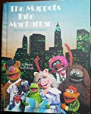 img - for THE MUPPETS TAKE MANHATTAN STARRING HIM HENSON'S MUPPETS~1984 book / textbook / text book
