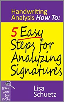 5 Easy Steps for Analyzing Signatures: Handwriting Analysis How To by [Schuetz, Lisa]