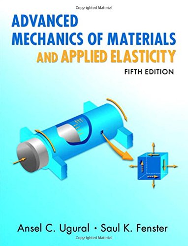 - Advanced Mechanics of Materials and Applied Elasticity (5th Edition) (Prentice Hall International Series in the Physical and Chemical Engineering Sciences)