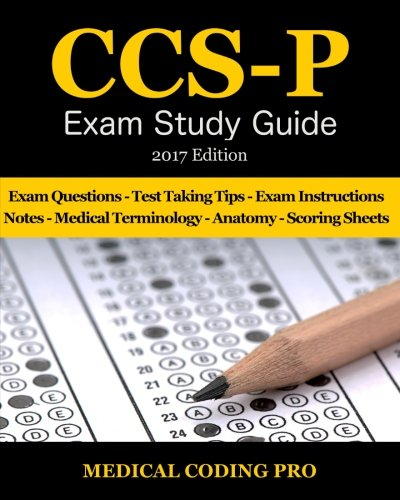 CCS-P Exam Study Guide - 2017 Edition: 100 Certified Coding Specialist - (Physician Based) Practice Exam Questions & Answers, Tips To Pass The Exam, ... To Reducing Exam Stress, and Scoring Sheets