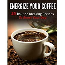 Energize Your Coffee: 35 Routine Breaking Recipes to Boost Your Day