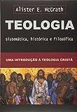 Teologia sistemática, histórica e filosófica - ( McGrath)