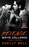 White Collared Part Three: Revenge (Benediction Book 3)
