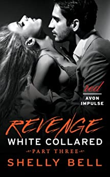 White Collared Part Three: Revenge (Benediction Book 3) by [Bell, Shelly]