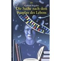 Die Suche nach dem Bauplan des Lebens: Evolutionstheorien, Gentechnik, Gehirnforschung