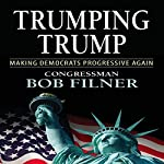 Trumping Trump: Making Democrats Progressive Again | Bob Filner