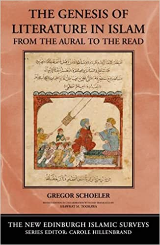 The Genesis of Literature in Islam: From the Aural to the Read (New Edinburgh Islamic Surveys) (The New Edinburgh Islamic Surveys)