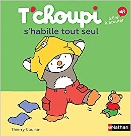 Amazon Com T Choupi S Habille Tout Seul French Edition Les Albums T Choupi 9782092570920 Thierry Courtin Nathan Books