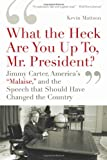 What the Heck Are You up To, Mr. President?, Kevin Mattson, 1608192067