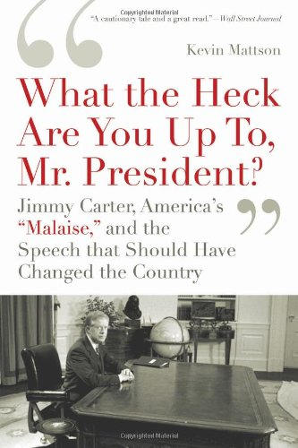 'What the Heck Are You Up To, Mr. President?': Jimmy Carter, America's 'Malaise,' and the Speech That Should Have Changed the Country