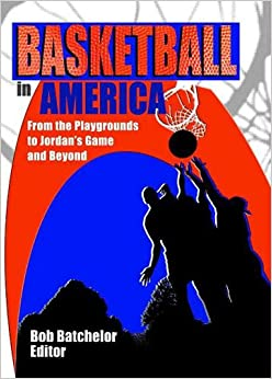 Book Basketball in America: From the Playgrounds to Jordan's Game and Beyond (Contemporary Sports Issues)