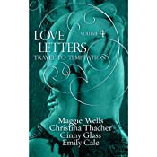 Travel to Temptation: Love Letters, Book 4 | Ginny Glass, Christina Thacher, Emily Cale, Maggie Wells