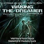 Waking the Dreamer: Transhuman, Book 1   Andy Kaiser