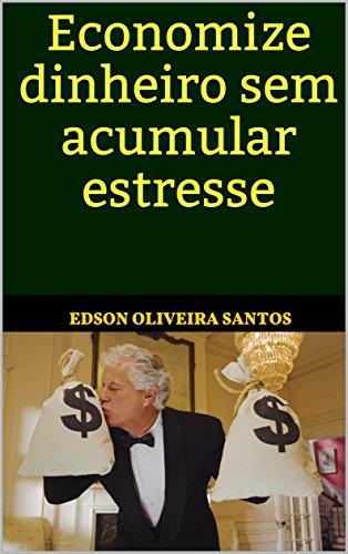 Retrench dinheiro sem acumular estresse (Portuguese Edition)