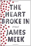 Image of The Heart Broke In: A Novel