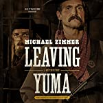 Leaving Yuma: A Western Story | Michael Zimmer