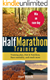 Half Marathon Training: How to train for your first (or next) half marathon ... and WIN
