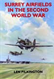 Surrey Airfields in the Second World War (British Airfields in the Second World War), Len Pilkington, 1853064335