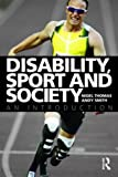 Disability, Sport and Society : An Introduction, Thomas, Nigel and Smith, Andy, 0415378192