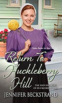 Return to Huckleberry Hill (The Matchmakers of Huckleberry Hill) by [Beckstrand, Jennifer]