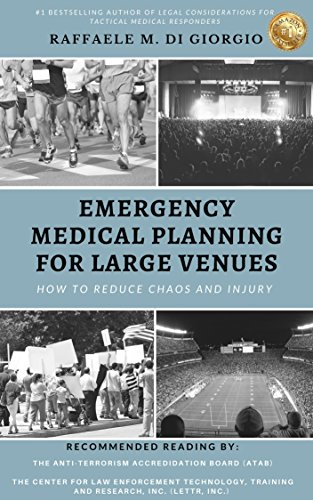 Emergency Medical Planning for Large Venues: How to Reduce Chaos and Injury by [Di Giorgio, Raffaele M.]