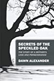 Secrets of the Speckled Oak, Dawn Alexander, 1432799827