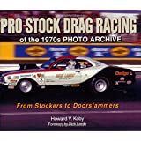 Pro Stock Drag Racing of the 1970s Photo Archive: From Stockers to Doorslammers (Photo Archives)