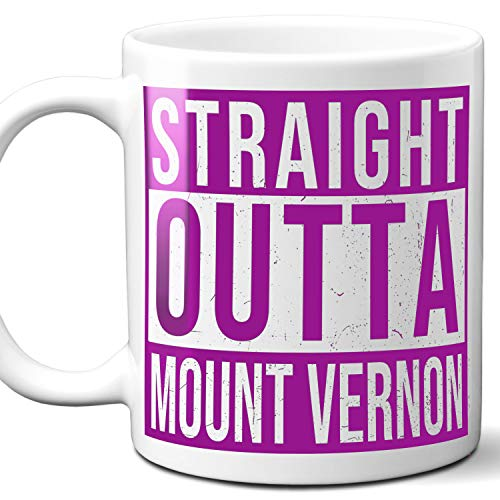 Straight Outta Mount Vernon USA Souvenir Mug Gift. Love City Town Lover Coffee Unique Cup Men Women Birthday Mothers Day Fathers Day Christmas. Purple. 11 oz.
