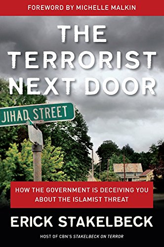 The Terrorist Next Door: How the Government is Deceiving You About the Islamist Threat by [Stakelbeck, Erick]