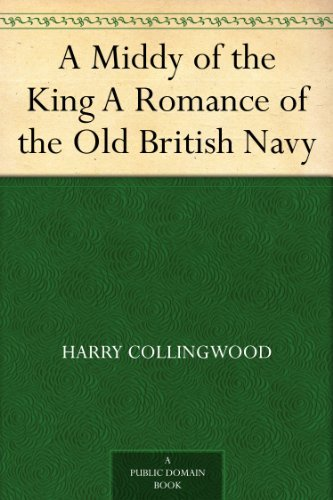 A Middy of the King: A Romance of the Old British Navy
