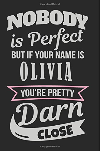 Read Online Nobody Is Perfect But If Your Name Is Olivia You're Pretty Darn Close: Blank Lined Name Notebook Journal PDF