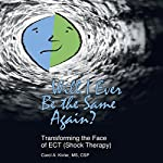 Will I Ever Be the Same Again?: Transforming the Face of ECT (Shock Therapy) | Carol A. Kivler