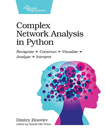 Book cover of Complex Network Analysis in Python: Recognize - Construct - Visualize - Analyze - Interpret by Dmitry Zinoviev