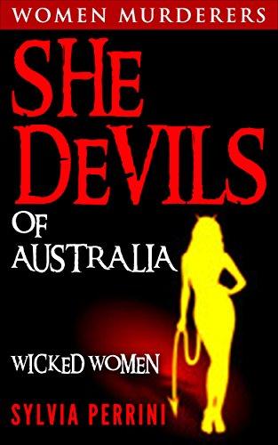 SHE DEVILS OF AUSTRALIA: (WOMEN WHO KILL: WICKED WOMEN) (Women Murderers Book 1)