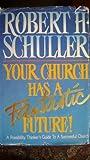 Your Church Has a Fantastic Future!, Robert H. Schuller, 0830711260